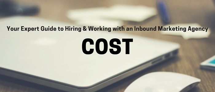 Learn the costs involved with hiring an inbound marketing agency for your business.
