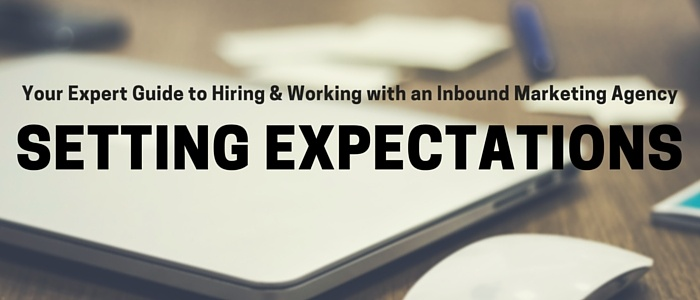 Discover the importance of setting expectations when it comes to your inbound marketing efforts.