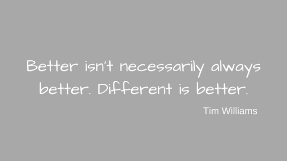 Different is better quote from Tim Williams