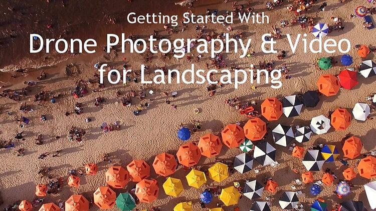 Getting Started With Drone Photography and Video for Landscaping