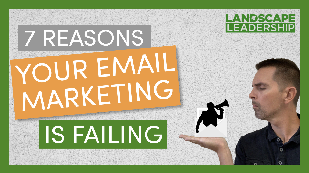 Video: 7 Reasons Your Email Marketing is Failing How to Get More Landscaping & Lawn Care Leads
