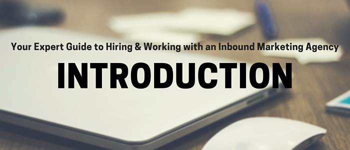 Your Expert Guide to Hiring & Working with an Inbound Marketing Agency