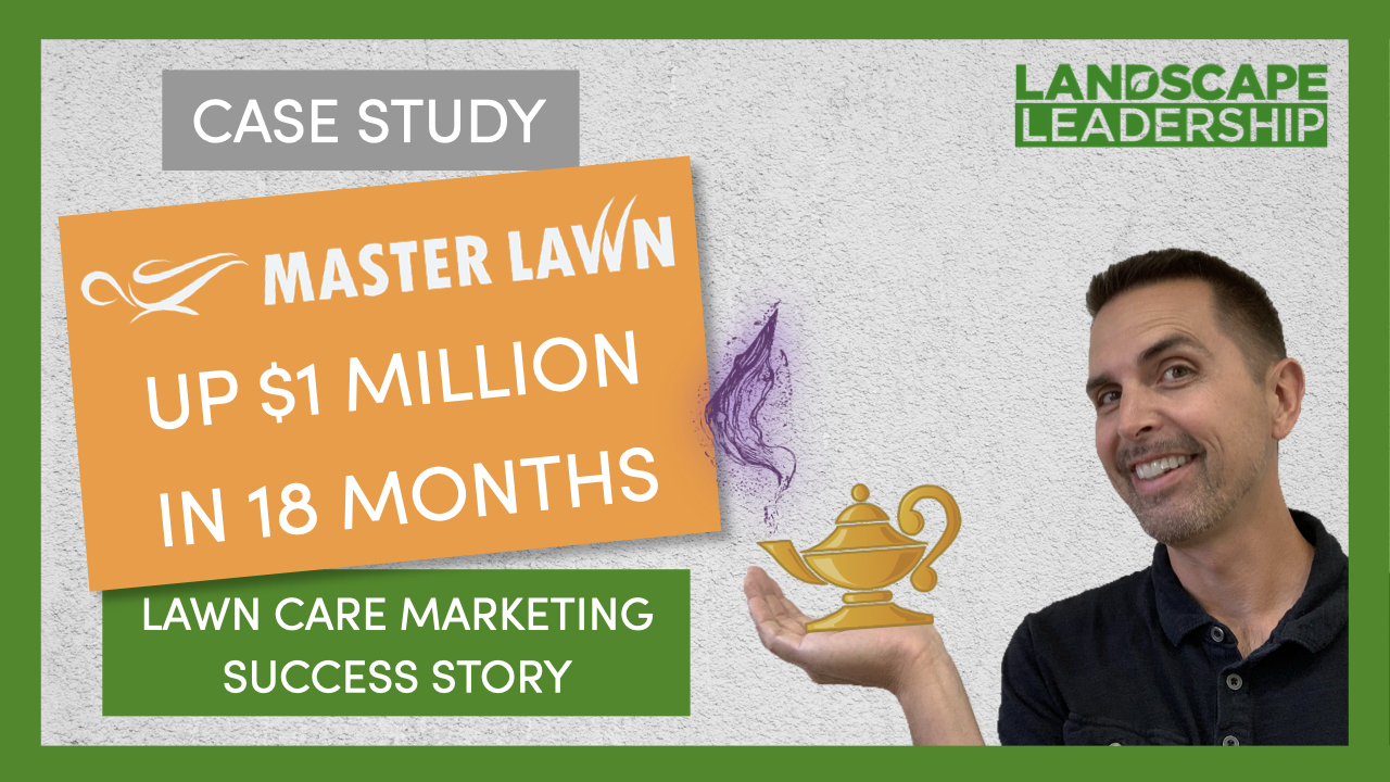 Lawn Care Marketing Case Study: Master Lawn Grows By $1M in 18 Months
