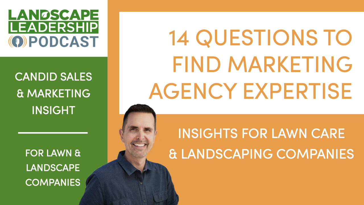 14 Questions to Find Marketing Agency Expertise (for Lawn & Landscape Companies) [PODCAST]