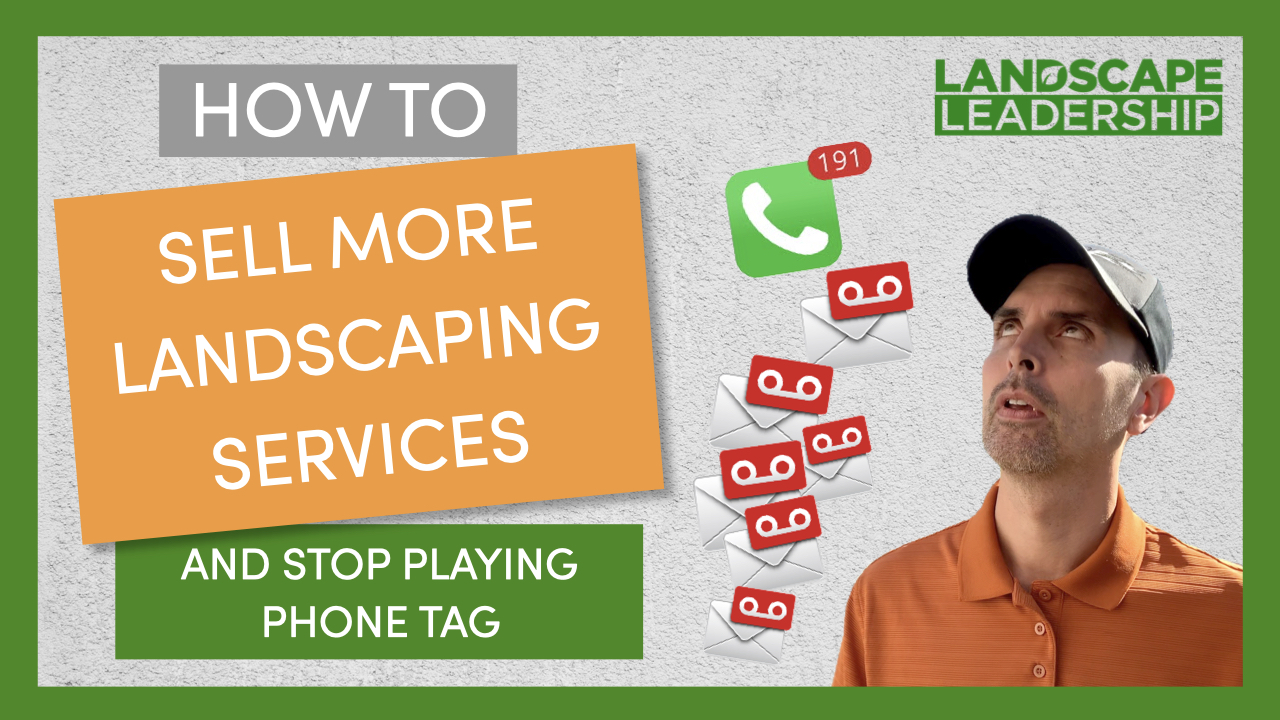 VIDEO: How to Sell More Landscaping Services (& Stop Playing Phone Tag)