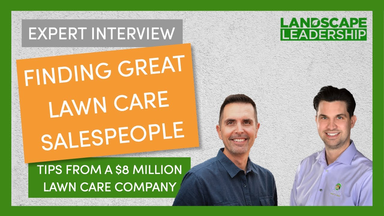 VIDEO INTERVIEW: Build a Great Lawn Care Sales Team (Recruiting Tips from a $8M Company)