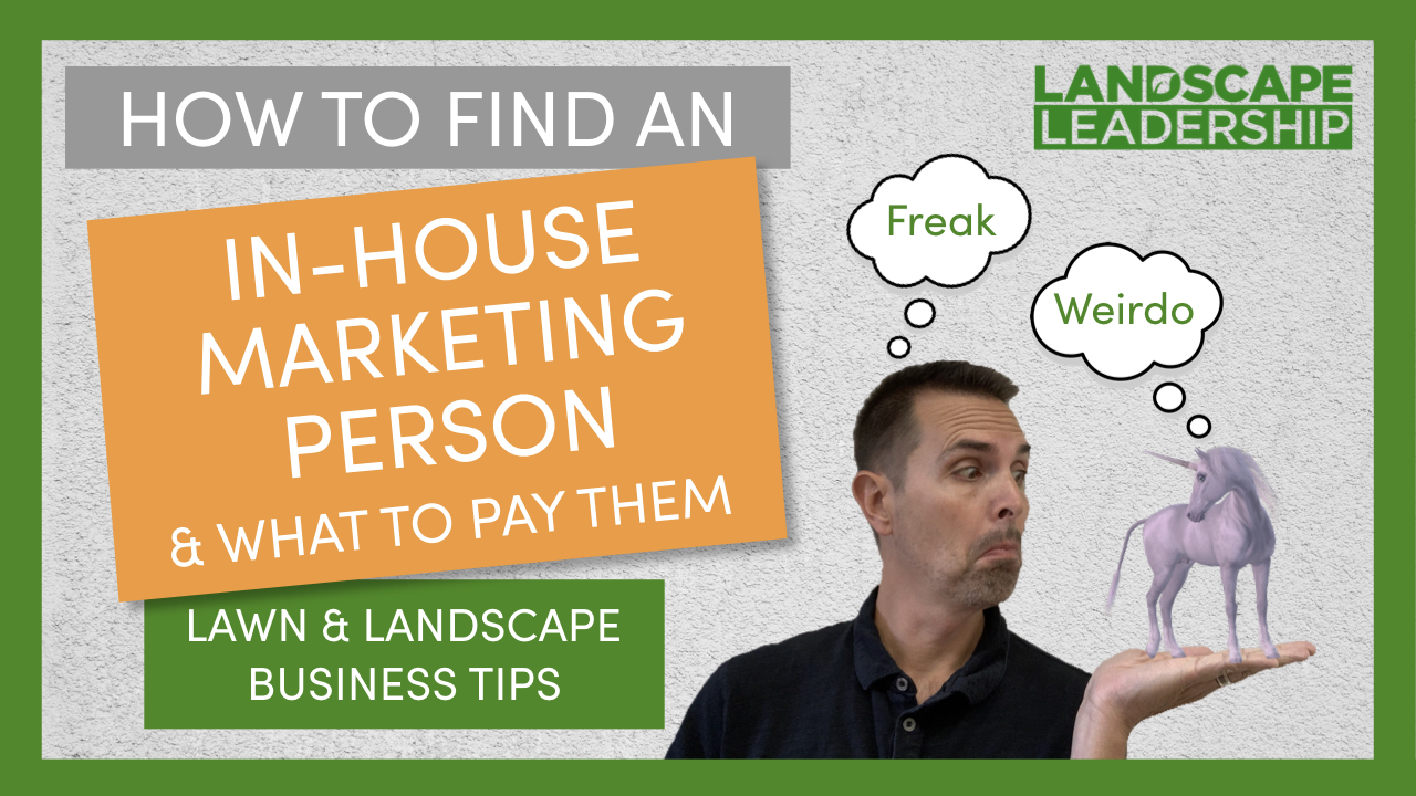 Video: How to Find an In-House Marketing Person and What to Pay Them: Landscaping & Lawn Care Business Tips