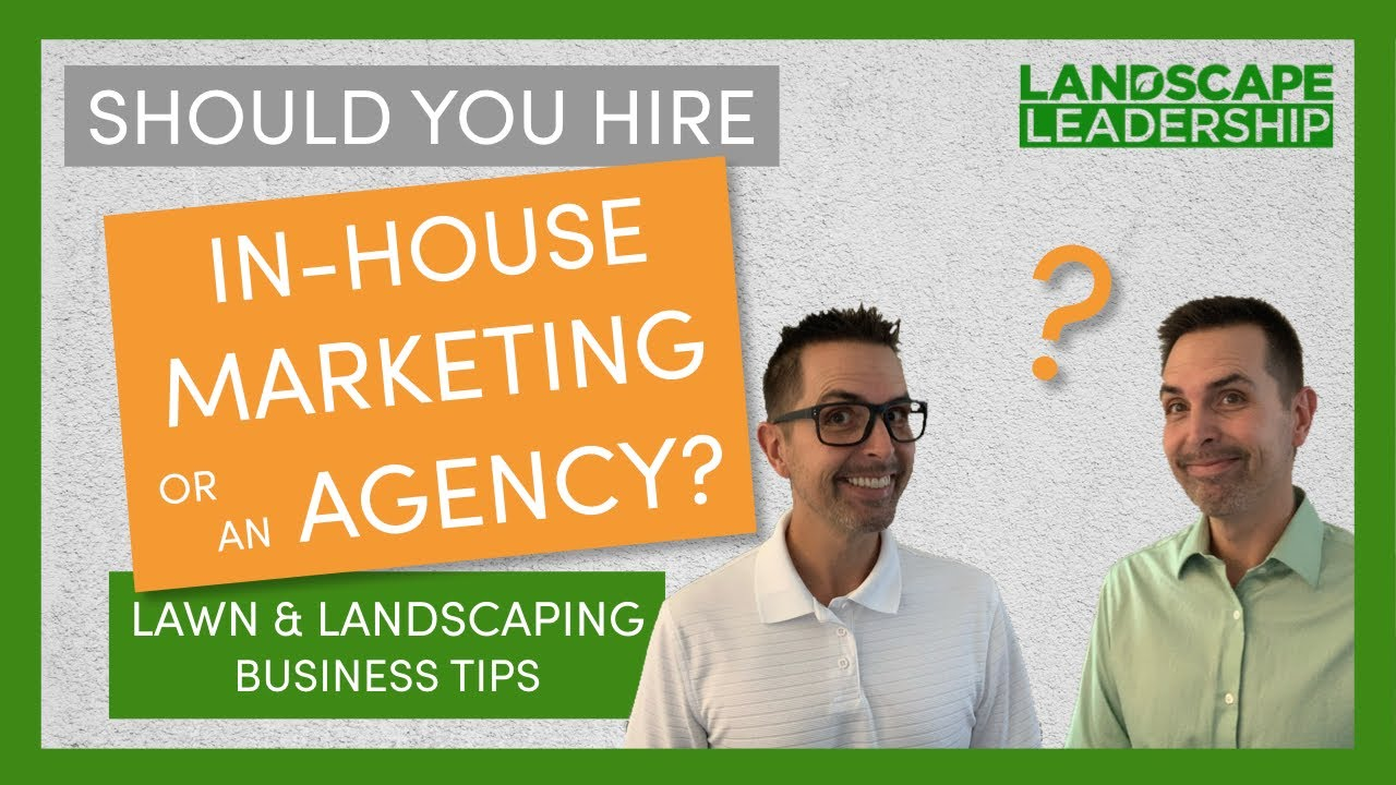 Video: Should I Hire Someone In-House or Hire a Landscaping or Lawn Care Marketing Agency?