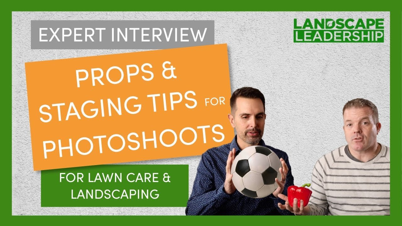 Expert Interview: Staging & Props, 2 Tips for Amazing Landscaping or Lawn Care Pictures