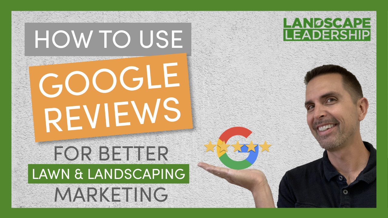 Video: Using Google Reviews for Better Landscaping & Lawn Care Marketing and Easier Sales