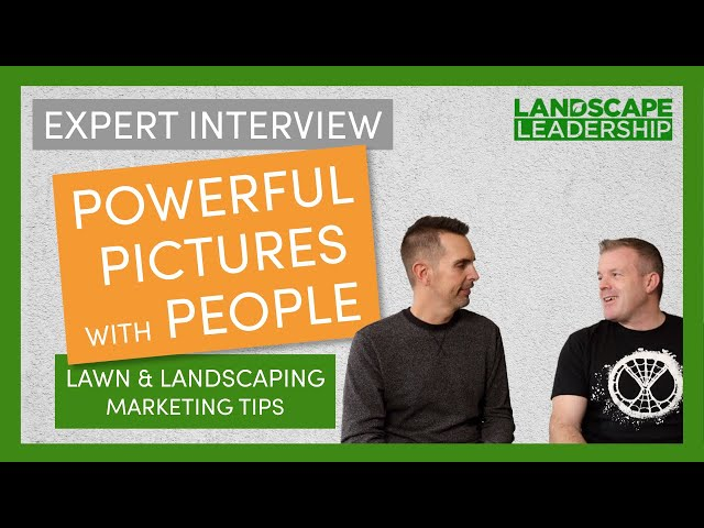 Expert Interview: Using Customers in Landscaping & Lawn Care Marketing Photography
